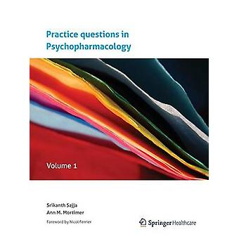 Practice questions in Psychopharmacology  Volume 1 by Sajja & Srikanth