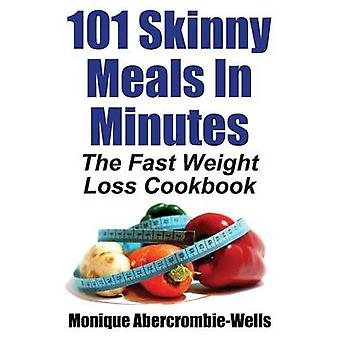 101 Skinny Meals in Minutes The Fast Weight Loss Cookbook by AbercrombieWells & Monique