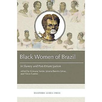 Black Women in Brazil in Slavery and PostEmancipation by Xavier & Giovana