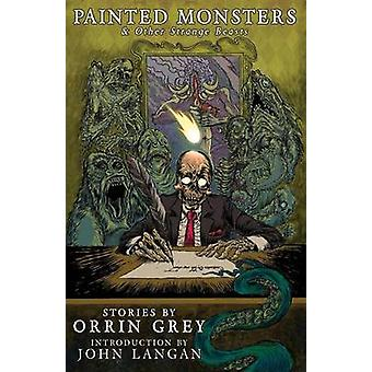 Painted Monsters  Other Strange Beasts by Grey & Orrin
