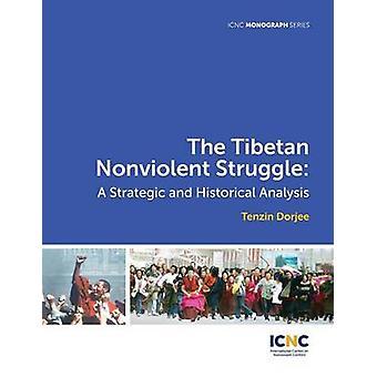 The Tibetan Nonviolent Struggle A Strategic and Historical Analysis by Dorjee & Tenzin