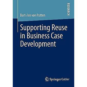 Supporting Reuse in Business Case Development by Van Putten & BartJan