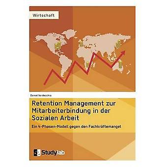 Retention Management zur Mitarbeiterbindung in der Sozialen ArbeitEin 4PhasenModell gegen den Fachkrftemangel by Verdecchia & Daniel