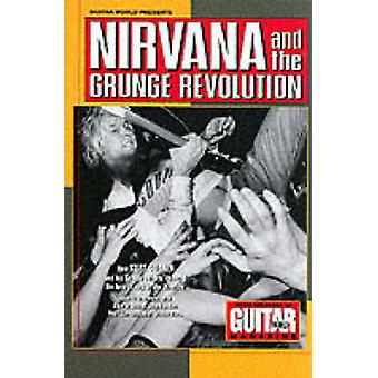 Guitar World Presents Nirvana and the Grunge Revolution by Nirvana