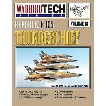 Republic F105 Thunderchief Warbirdtech Vol. 18 by Davis & Larry