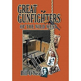 Great Gunfighters of the Old West by ONeal & Bill