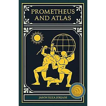 Prometheus and Atlas by Jorjani & Jason Reza