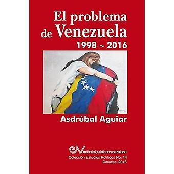 EL PROBLEMA DE VENEZUELA 19982016 by AGUIAR & Asdrbal