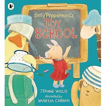 Emily Peppermints Toy School by Jeanne Willis & Illustrated by Vanessa Cabban
