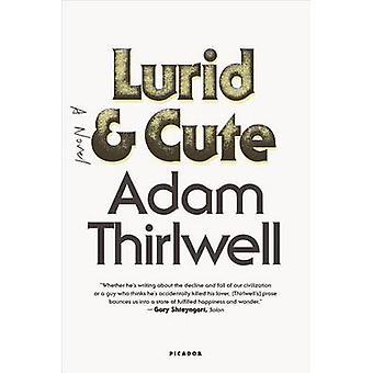 Lurid & Cute by Adam Thirlwell - 9781250081667 Book