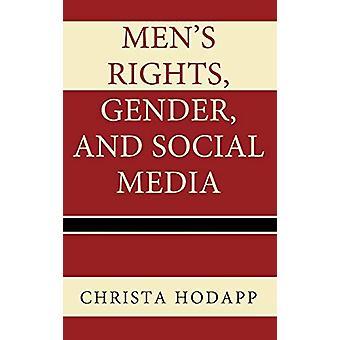 Men's Rights - Gender - and Social Media by Christa Hodapp - 97814985