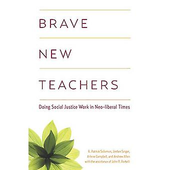 Brave New Teachers - Doing Social Justice Work in Neoliberal Times by