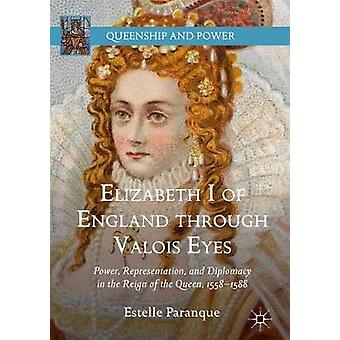 Elizabeth I of England through Valois Eyes - Power - Representation -