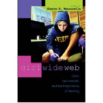 Girl Wide Web - Girls - the Internet - and the Negotiation of Identity