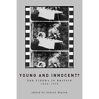 Young and Innocent? - The Cinema in Britain - 1896-1930 by Andrew Higs