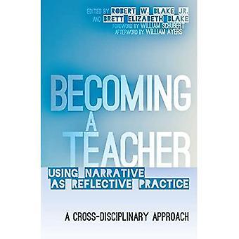 Becoming a Teacher: Using Narrative as Reflective Practice. A Cross-Disciplinary Approach