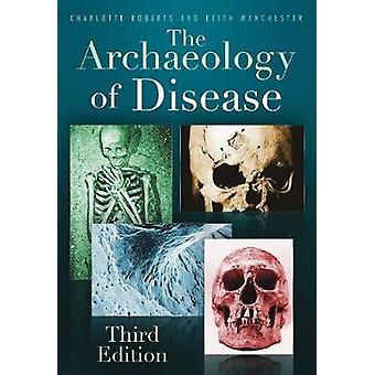 The Archaeology of Disease  Third Edition by Charlotte Roberts & Keith Manchester