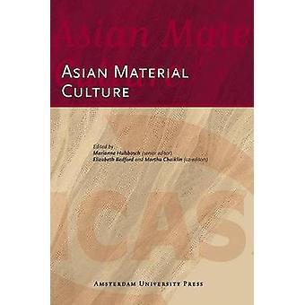 Asian Material Culture by Martha Chaiklin - Elizabeth Bedford - Maria