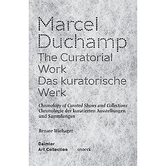 Marcel Duchamp The Curatorial Work  Chronology of Curated Shows and Collections by Renate Wiehager