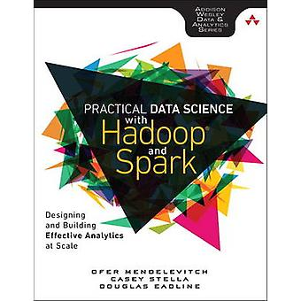 Practical Data Science with Hadoop and Spark Designing and Building Effective Analytics at Scale by Ofer Mendelevitch