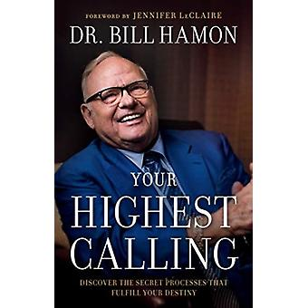 Your Highest Calling  Discover the Secret Processes That Fulfill Your Destiny by Bill Hamon & Foreword by Jennifer LeClaire