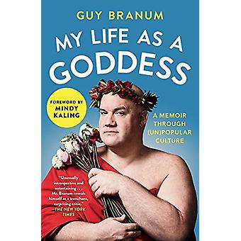 My Life as a Goddess - A Memoir through (Un)Popular Culture by Guy Bra