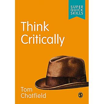 Think Critically by Tom Chatfield - 9781526497406 Book