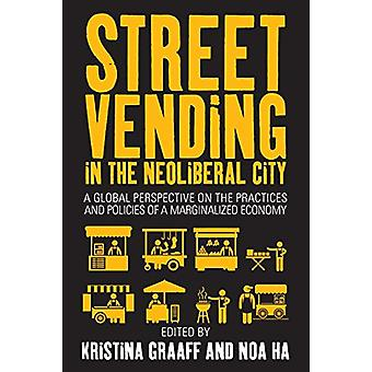 Street Vending in the Neoliberal City - A Global Perspective on the Pr