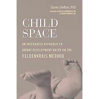 Child Space - An Integrated Approach to Infant Development Based On th