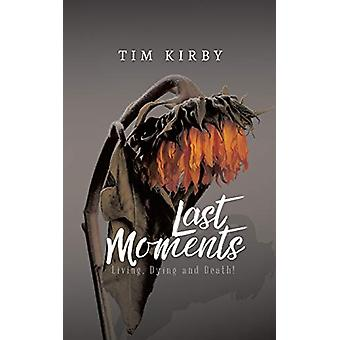 Last Moments - Living - Dying and Death! by Tim Kirby - 9780228814542