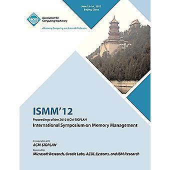 ISMM 12 Proceedings of the 2012 ACM SIGPLAN International Symposium o