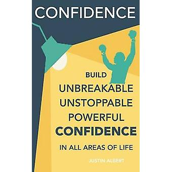 Confidence - Build Unbreakable - Unstoppable - Powerful Confidence - Bo