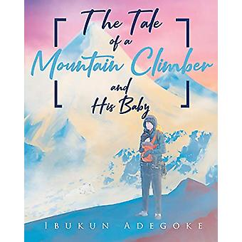 The Tale of a Mountain Climber and His Baby by Ibukun Adegoke - 97816