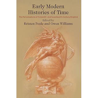 Early Modern Histories of Time by Edited by Kristen Poole & Edited by Owen Williams