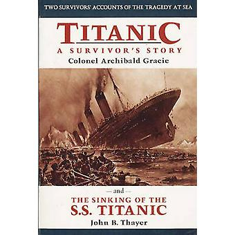 Titanic - A Survivor's Story - And The Sinking of the S.S. Titanic by A