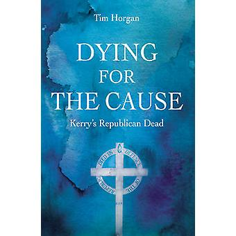 Dying for the Cause - Kerry's Republican Dead by Tim Horgan - 97817811