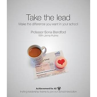 Take the Lead - Make the Difference You Want in Your School by Sonia B
