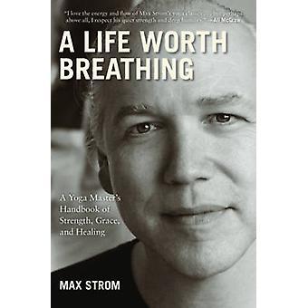 Ett liv värt att andas - en Yoga mästarens handbok styrka - Grace