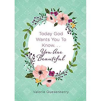 Vandaag wil God dat je om te weten... Je bent mooi