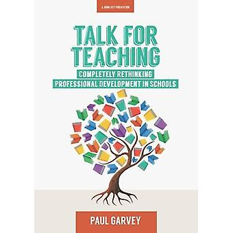 Talk for Teaching - Rethinking Professional Development in Schools by