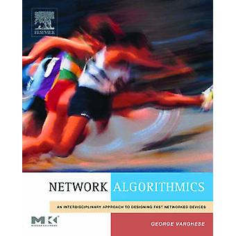 Network Algorithmics An Interdisciplinary Approach to Designing Fast Networked Devices by Varghese & George