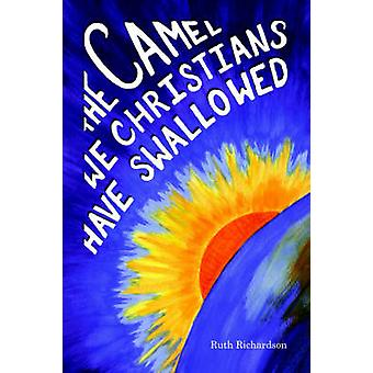 The Camel We Christians Have Swallowed by Richardson & Ruth