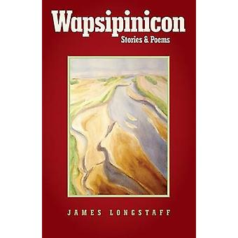 Wapsipinicon Stories  Poems by Longstaff & James