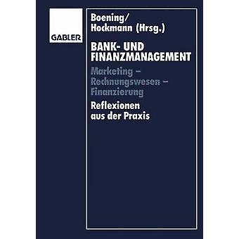 Bank und Finanzmanagement Marketing Rechnungswesen Finanzierung Reflexionen aus der Praxis van Boening & Dieter