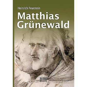 Matthias Grunewald. Monografie by Feurstein & Heinrich
