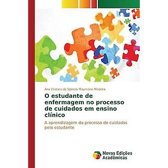 O estudante de enfermagem no processo de cuidados em ensino clnico por de Spnola Maymone Madeira Ana Cristina