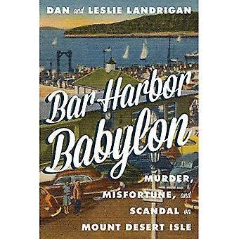 Bar Harbor Babylon: Murder,� Misfortune, and Scandal on� Mount Desert Island