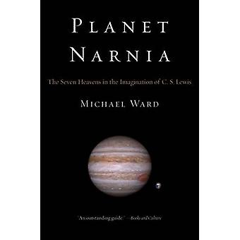 Planet Narnia - The Seven Heavens in the Imagination of C. S. Lewis by