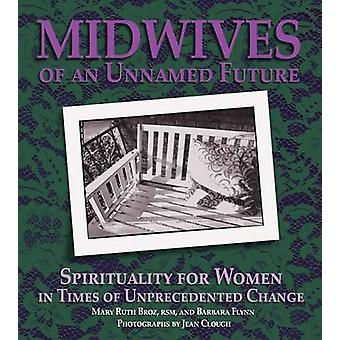 Midwives of an Unnamed Future - Spirituality for Women in Times of Unp