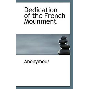 Dedication of the French Mounment by Anonymous - 9781116098891 Book